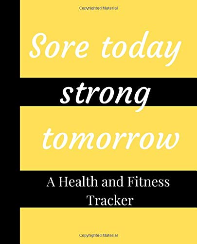 Sore Today Strong Tomorrow: A Cute 90 Day Health And Fitness Planner Tracker, Workout, Exercise And Food Planning Journal With Blank Fitness Calendar ... For Men And Women To Achieve That Dream Body