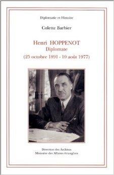 Henri Hoppenot. Diplomate. (25 octobre 1891 - 10 août 1977) de Colette Barbier ( août 1999 ) par Colette Barbier