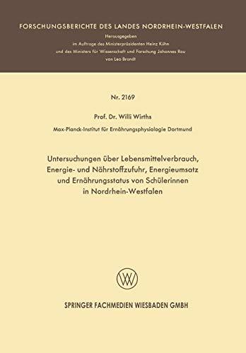 Untersuchungen über Lebensmittelverbrauch, Energie- und Nährstoffzufuhr, Energieumsatz und Ernährungsstatus von Schülerinnen in Nordrhein-Westfalen ... Landes Nordrhein-Westfalen (2169), Band 2169)