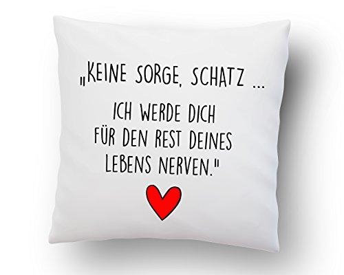 Liebeskissen mit Spruch \'\'Keine Sorge, Schatz. Ich werde Dich für den Rest deines Lebens Nerven.\'\' - Deko-Kissen -Romantische Geschenkidee - weiß 40cm x 40cm - Kissen inkl. Füllung - Liebe - Schatz