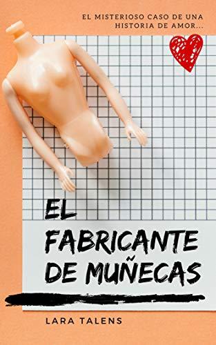 Spanish story for intermediate - advanced level : El fabricante de muñecas (Spanish short stories, improve your vocabulary & reading skills) por Lara Talens