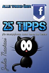 Alle Tricks über Facebook - 25 Tipps für Selbstständige, kleine Firmen und Vereine