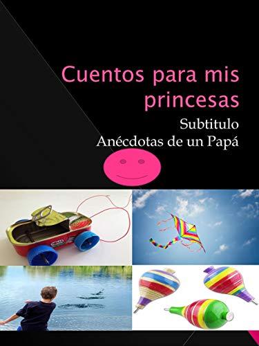 Cuentos para mis princesas: Anécdotas de un Papá