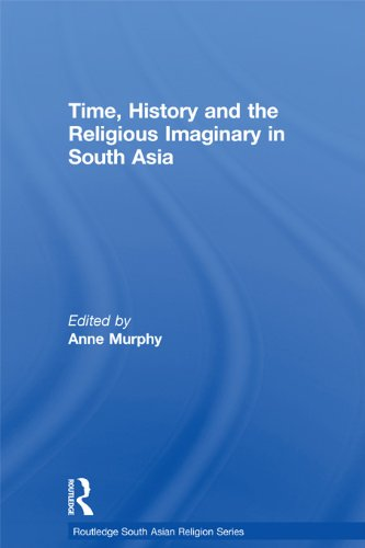 Time, History and the Religious Imaginary in South Asia (Routledge South Asian Religion Series) (English Edition)
