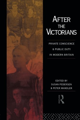 After the Victorians: Private Conscience and Public Duty in Modern Britain
