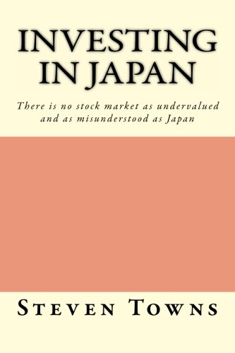 Investing in Japan: There is no stock market as undervalued and as misunderstood as Japan por Steven Towns