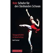 Rote Schuhe für den Sterbenden Schwan: Tanzgeschichte in Geschichten