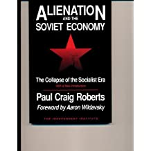 Alienation and the Soviet Economy: The Collapse of the Socialist Era (Independent Studies in Political Economy) by Paul C. Roberts (1991-01-30)