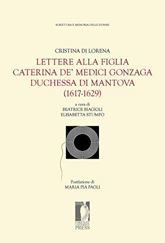Lettere alla figlia Caterina de' Medici Gonzaga duchessa di Mantova (1617-1629) (Fonti storiche e letterarie - Edizioni cartacee e digitali)