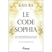 Livres Le code Sophia - Une transmission vivante de la tribu des dragons de Sophia PDF