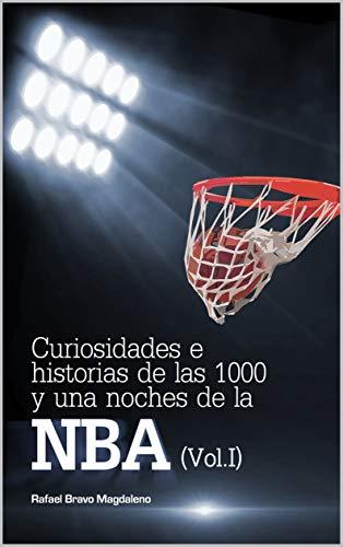 Curiosidades e historias de las 1000 y una noches de la NBA (Vol ...