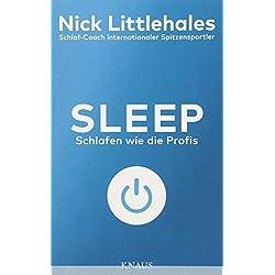 Sleep: Schlafen wie die Profis - Das Buch vom Schlaf-Coach internationaler Spitzensportler -