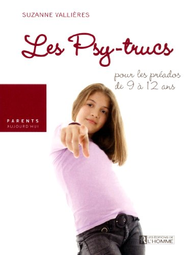 LES PSY-TRUCS POUR LES PREADOS DE 9 A 12 ANS