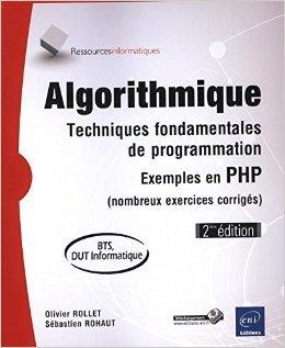 Algorithmique - Techniques fondamentales de programmation - 2ième édition, enrichie de nombreux exercices corrigés - exemples en Java (BTS, DUT informatique) de Sébastien Rohaut ( 13 novembre 2013 )