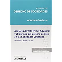 Asesores de voto (Proxy Advisors) y el Ejercicio del Derecho de Voto en las Soci (Monografía - Revista Derecho Sociedades)
