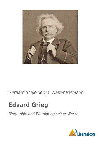 Edvard Grieg: Biographie und Würdigung seiner Werke