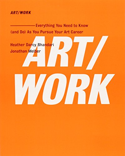 ART/WORK: Everything You Need to Know (and Do) As You Pursue Your Art Career por Heather Darcy Bhandari