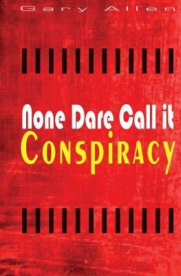 [(None Dare Call It Conspiracy)] [Author: Gary Allen] published on (March, 2014)