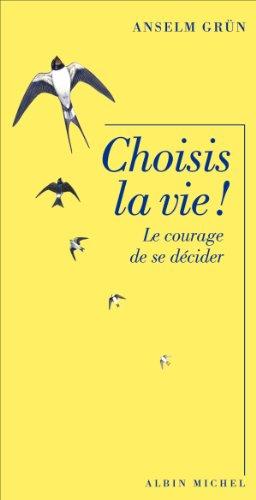 Choisis la vie ! : Le courage de se décider par Anselm Grün