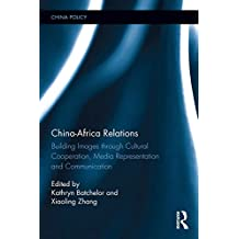 China-Africa Relations: Building Images through Cultural Co-operation, Media Representation and on the Ground Activities