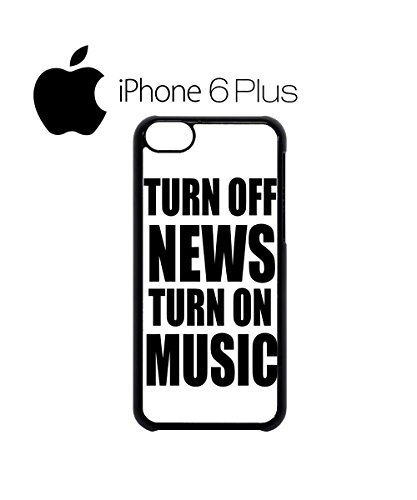 Turn Off News Turn On Music Mobile Phone Case Back Cover Hülle Weiß Schwarz for iPhone 6 Plus White Weiß