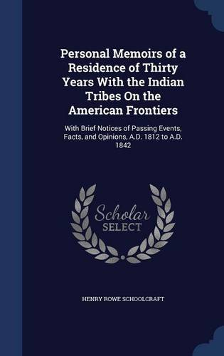 Personal Memoirs of a Residence of Thirty Years With the Indian Tribes On the American Frontiers: With Brief Notices of Passing Events, Facts, and Opinions, A.D. 1812 to A.D. 1842
