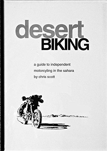 Desert Biking: Guide to Independent Motorcycling in the Sahara por Chris Scott