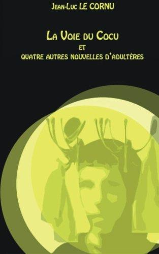 La Voie du Cocu: Et quatre autres nouvelles d'adulteres: Volume 1 (Secrets et plaisirs)