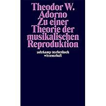 Zu einer Theorie der musikalischen Reproduktion: Aufzeichnungen, ein Entwurf und zwei Schemata (suhrkamp taschenbuch wissenschaft)
