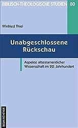 Unabgeschlossene Rückschau. Aspekte alttestamentlicher Wissenschaft im 20. Jahrhundert (Biblisch-Theologische Studien)