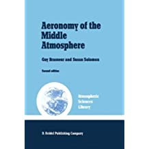 Aeronomy of the Middle Atmosphere: Chemistry and Physics of the Stratosphere and Mesosphere (Atmospheric and Oceanographic Sciences Library) by S. Solomon, G. Brasseur (2008-05-27)