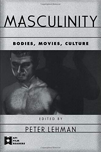 Masculinity: Bodies, Movies, Culture (Afi Film Readers)