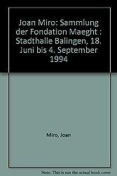 Joan Miró: Sammlung Der Fondation Maeght, Stadthalle Balingen, 18. Juni Bis 4. September 1994