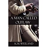 { A MAN CALLED OUTLAW } By Weiland, K M ( Author ) [ Oct - 2007 ] [ Paperback ]