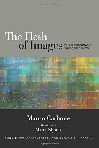 Flesh of Images, The: Merleau-Ponty between Painting and Cinema (SUNY series in Contemporary Continental Philosophy) by Mauro Carbone (2016-07-02)