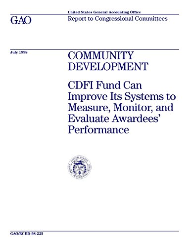 RCED-98-225 Community Development: CDFI Fund Can Improve Its Systems to Measure, Monitor, and Evaluate Awardees' Performance