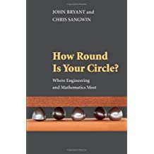 How Round Is Your Circle?: Where Engineering and Mathematics Meet by John Bryant (2011-03-20)