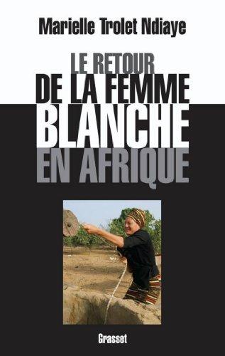 Le retour de la femme blanche en Afrique (Documents Français) par Marielle Trolet Ndiaye