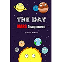 THE DAY Mars Disappeared: Story about SPACE and Solar System (BOOKS FOR KIDS)