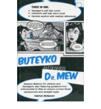 Buteyko Meets Dr Mew Buteyko Method. For Teenagers, Also Featuring Guidance from Orthodontist Dr Mew to Ensure Correct Facial Development and Straight Teeth by McKeown, Patrick ( AUTHOR ) Nov-15-2010 Paperback