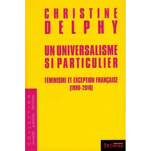 Un universalisme si particulier : Féminisme et exception française (1980-2010)