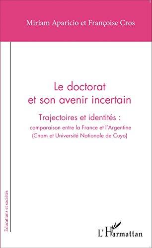 Le doctorat et son avenir incertain: Trajectoires et identités : comparaison entre la France et l'Argentine - (Cnam et Université Nationale de Cuyo)