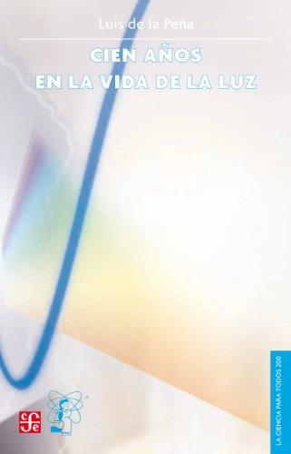 Cien años en la vida de la luz (La Ciencia Para Todos) por Luis de la Peña
