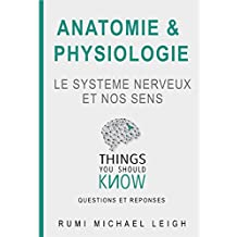 """Anatomie et physiologie """"le système nerveux et nos sens"""": Things you should know (Questions and answers) (French Edition)"""