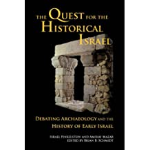The Quest for the Historical Israel: Debating Archaeology and the History of Early Israel (Archaeology and biblical studies Book 17) (English Edition)