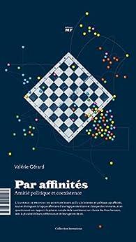 Par affinités : Amitié politique et coexistence par Valérie Gérard