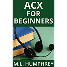 ACX For Beginners (Self-Publishing Essentials Book 4) (English Edition)