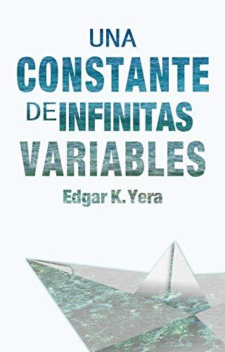 Una Constante de Infinitas Variables por Edgar K. Yera
