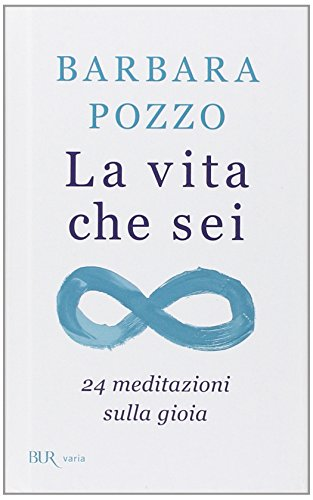 La vita che sei. 24 meditazioni sulla gioia