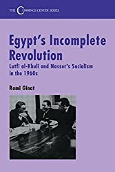 Egypt's Incomplete Revolution: Lutfi al-Khuli and Nasser's Socialism in the 1960s: Lufti Al-Khuli and Nasser's Socialism (Cummings Centre) by Rami Ginat (1997-01-05)
